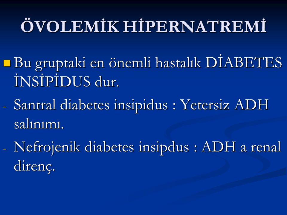 ÖVOLEMİK HİPERNATREMİ Santral diabetes inspidus kalıtsal ya da edinsel nedenlere bağlı ortaya çıkabilir.