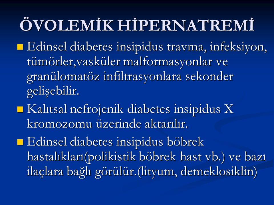 ÖVOLEMİK HİPERNATREMİ Diabetes insipidus klinikte poliüri, polidipsi ve noktüri ile kendini gösterir.