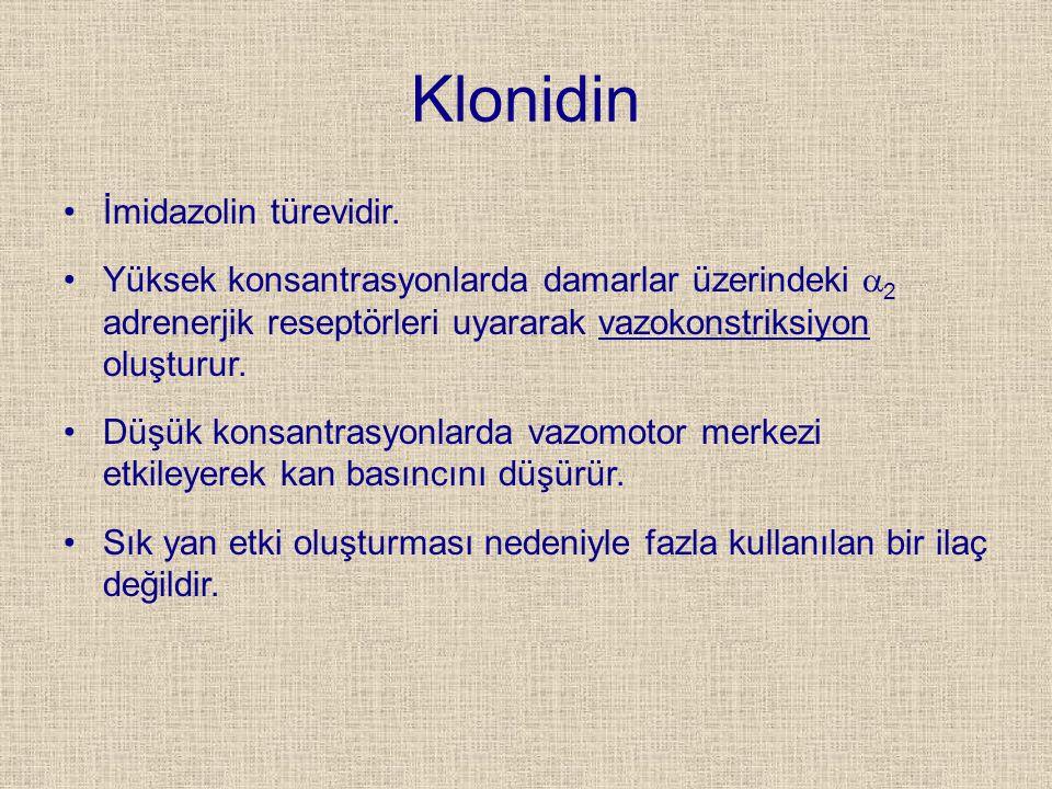 Klonidin İmidazolin türevidir. Yüksek konsantrasyonlarda damarlar üzerindeki  2 adrenerjik reseptörleri uyararak vazokonstriksiyon oluşturur. Düşük k