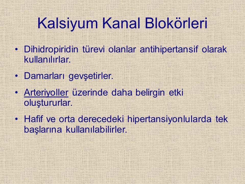 Kalsiyum Kanal Blokörleri Dihidropiridin türevi olanlar antihipertansif olarak kullanılırlar. Damarları gevşetirler. Arteriyoller üzerinde daha belirg
