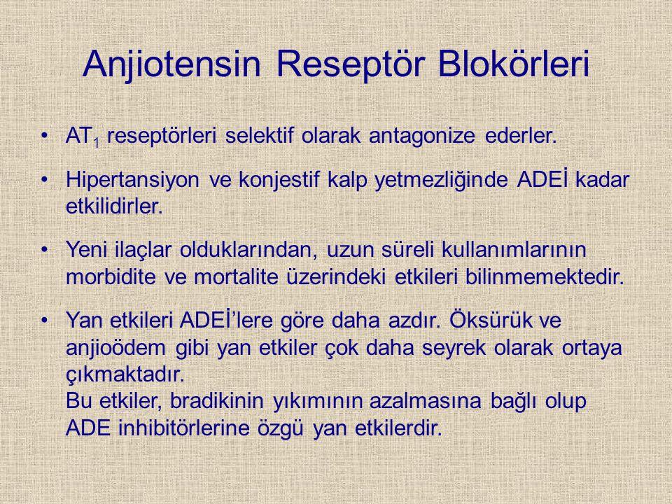 Anjiotensin Reseptör Blokörleri AT 1 reseptörleri selektif olarak antagonize ederler. Hipertansiyon ve konjestif kalp yetmezliğinde ADEİ kadar etkilid