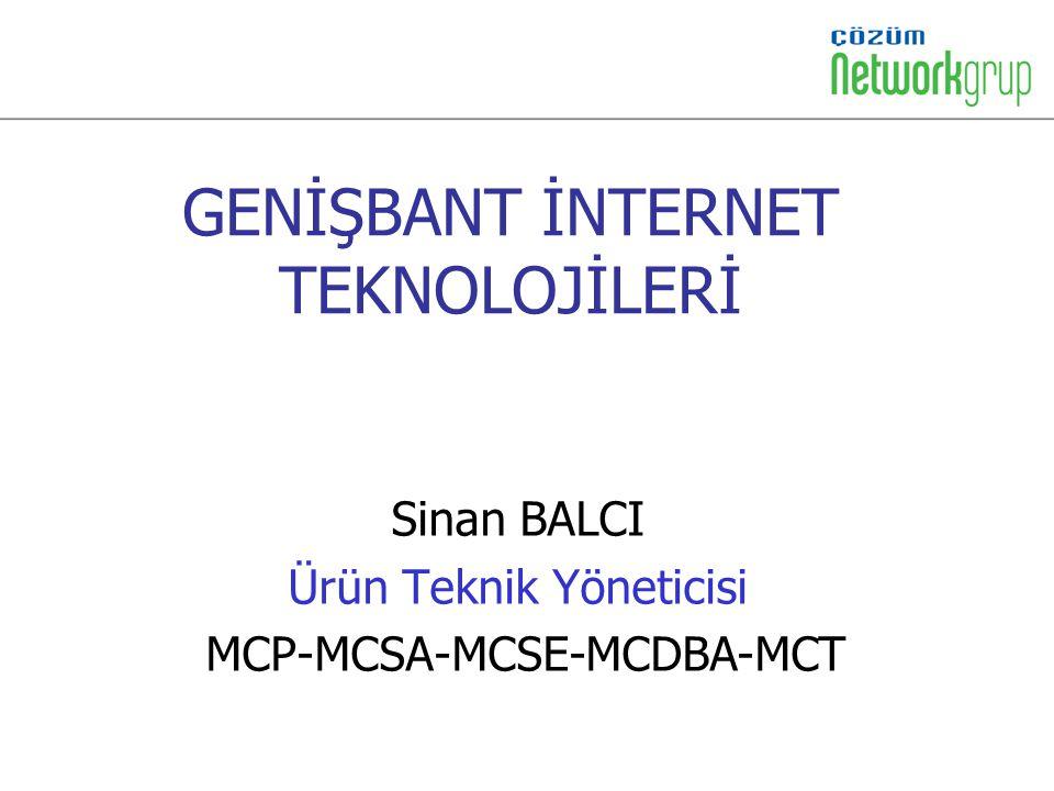 GENİŞBANT İNTERNET TEKNOLOJİLERİ Sinan BALCI Ürün Teknik Yöneticisi MCP-MCSA-MCSE-MCDBA-MCT
