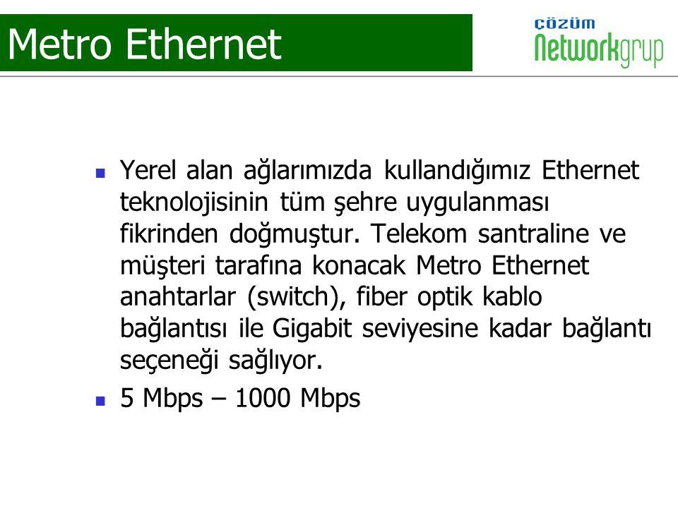 Metro Ethernet Yerel alan ağlarımızda kullandığımız Ethernet teknolojisinin tüm şehre uygulanması fikrinden doğmuştur. Telekom santraline ve müşteri t