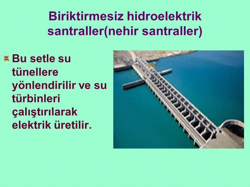 Biriktirmesiz hidroelektrik santraller(nehir santraller) Bu setle su tünellere yönlendirilir ve su türbinleri çalıştırılarak elektrik üretilir.
