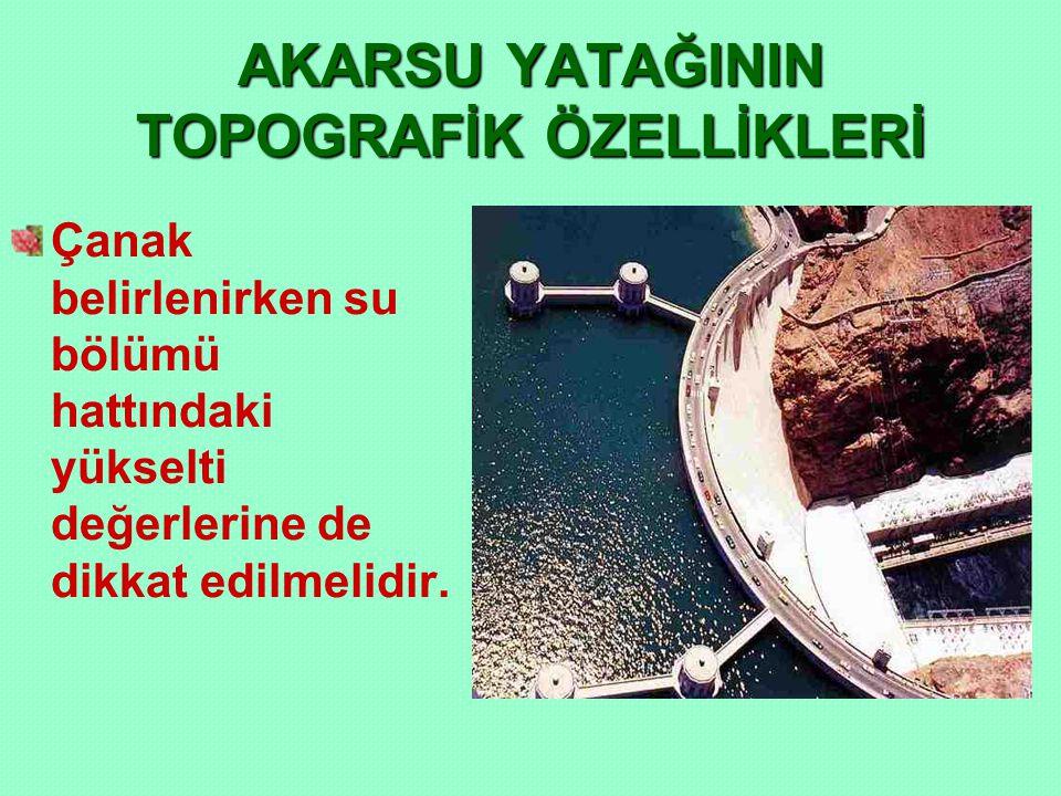 AKARSU YATAĞININ TOPOGRAFİK ÖZELLİKLERİ Çanak belirlenirken su bölümü hattındaki yükselti değerlerine de dikkat edilmelidir.