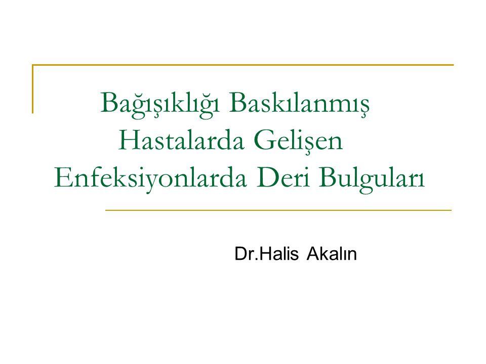 Bağışıklığı Baskılanmış Hastalarda Gelişen Enfeksiyonlarda Deri Bulguları Dr.Halis Akalın