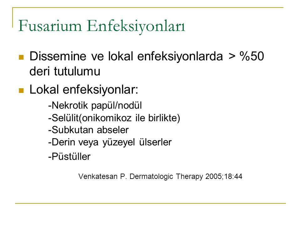 Fusarium Enfeksiyonları Dissemine ve lokal enfeksiyonlarda > %50 deri tutulumu Lokal enfeksiyonlar: -Nekrotik papül/nodül -Selülit(onikomikoz ile birlikte) -Subkutan abseler -Derin veya yüzeyel ülserler -Püstüller Venkatesan P.