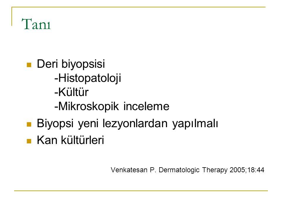Tanı Deri biyopsisi -Histopatoloji -Kültür -Mikroskopik inceleme Biyopsi yeni lezyonlardan yapılmalı Kan kültürleri Venkatesan P.