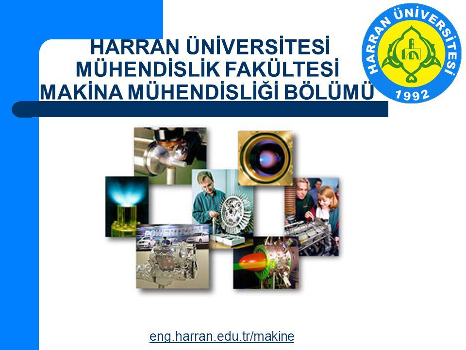 HARRAN ÜNİVERSİTESİ MÜHENDİSLİK FAKÜLTESİ MAKİNA MÜHENDİSLİĞİ BÖLÜMÜ eng.harran.edu.tr/makine
