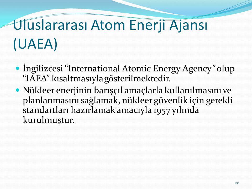 Uluslararası Atom Enerji Ajansı (UAEA) İngilizcesi International Atomic Energy Agency olup IAEA kısaltmasıyla gösterilmektedir.