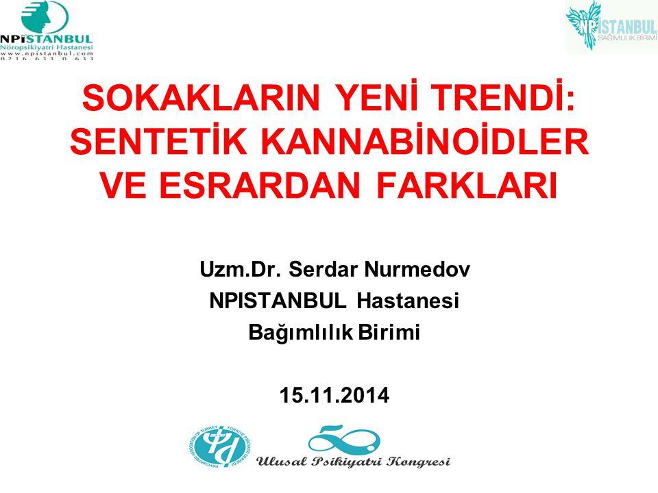 SOKAKLARIN YENİ TRENDİ: SENTETİK KANNABİNOİDLER VE ESRARDAN FARKLARI Uzm.Dr. Serdar Nurmedov NPISTANBUL Hastanesi Bağımlılık Birimi 15.11.2014