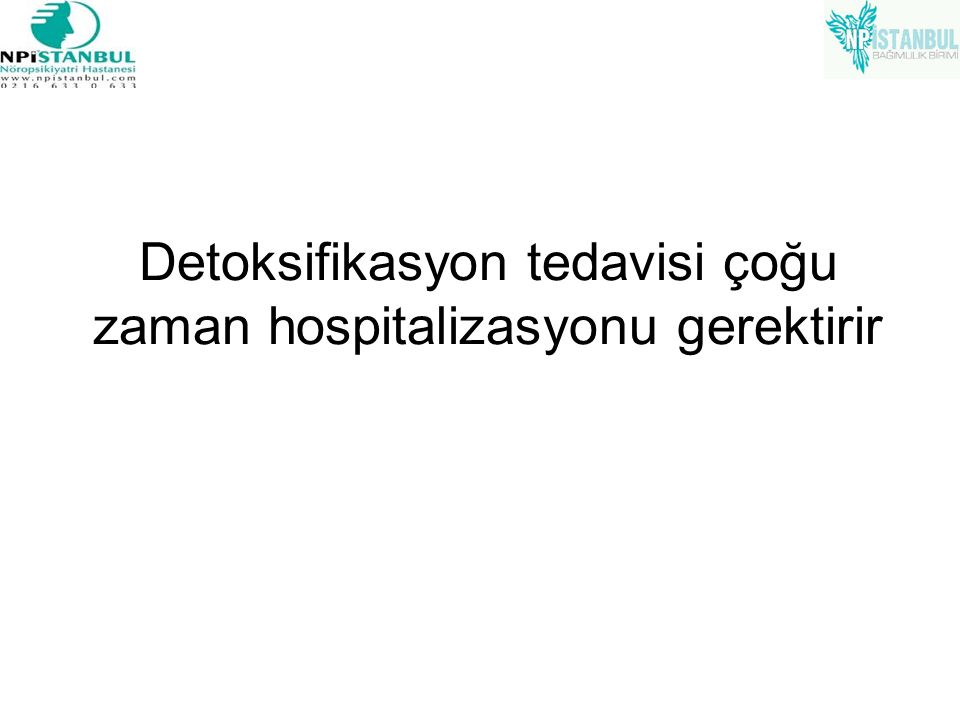 Detoksifikasyon tedavisi çoğu zaman hospitalizasyonu gerektirir