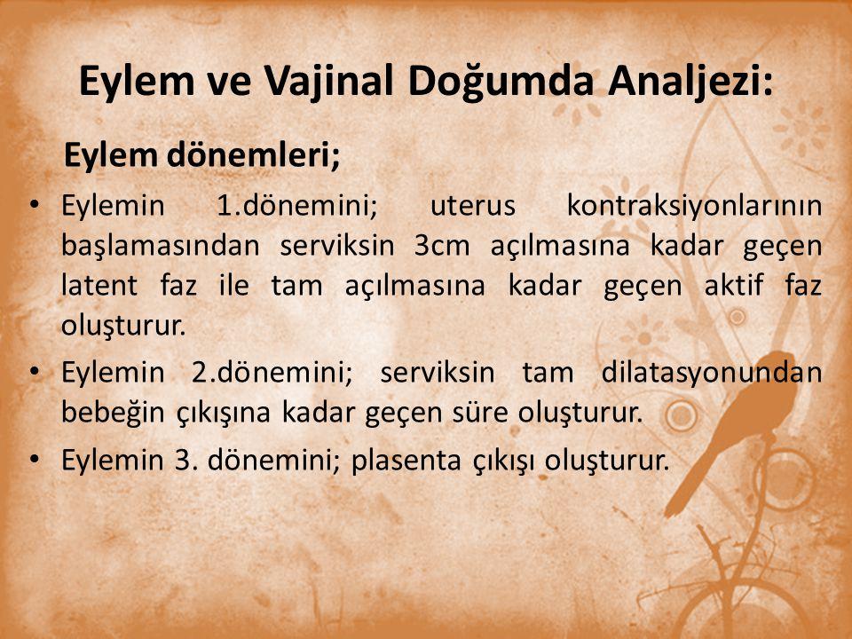 Eylem ve Vajinal Doğumda Analjezi: Eylem dönemleri; Eylemin 1.dönemini; uterus kontraksiyonlarının başlamasından serviksin 3cm açılmasına kadar geçen