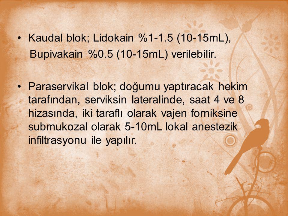 Kaudal blok; Lidokain %1-1.5 (10-15mL), Bupivakain %0.5 (10-15mL) verilebilir. Paraservikal blok; doğumu yaptıracak hekim tarafından, serviksin latera