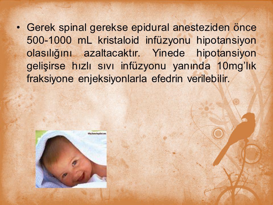 Gerek spinal gerekse epidural anesteziden önce 500-1000 mL kristaloid infüzyonu hipotansiyon olasılığını azaltacaktır. Yinede hipotansiyon gelişirse h