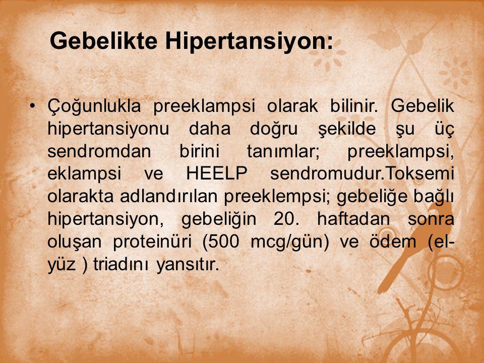 Gebelikte Hipertansiyon: Çoğunlukla preeklampsi olarak bilinir. Gebelik hipertansiyonu daha doğru şekilde şu üç sendromdan birini tanımlar; preeklamps