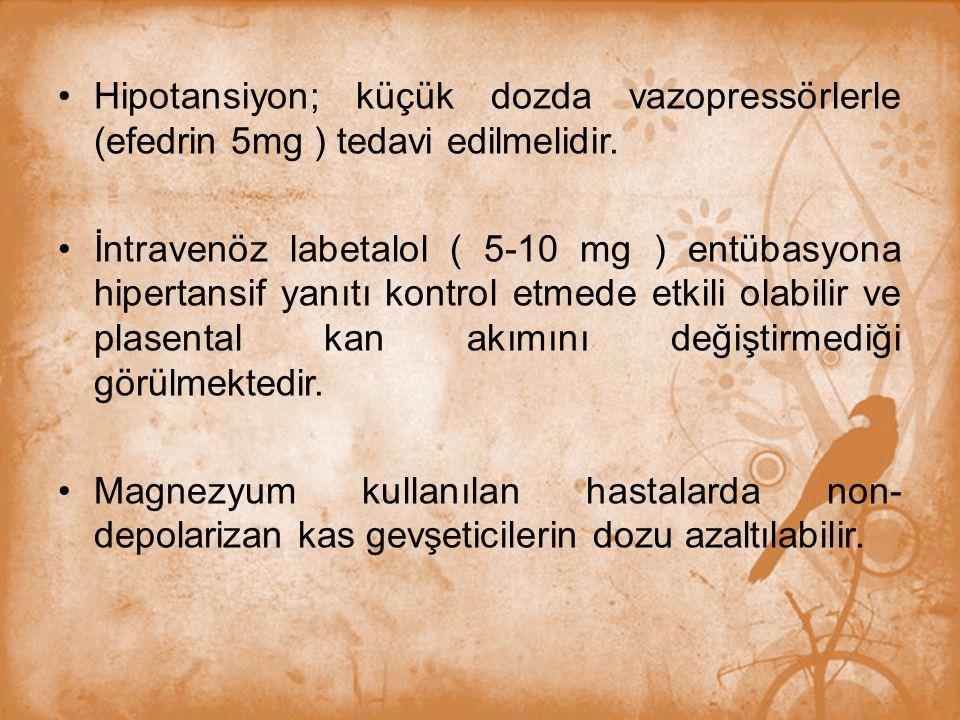 Hipotansiyon; küçük dozda vazopressörlerle (efedrin 5mg ) tedavi edilmelidir. İntravenöz labetalol ( 5-10 mg ) entübasyona hipertansif yanıtı kontrol