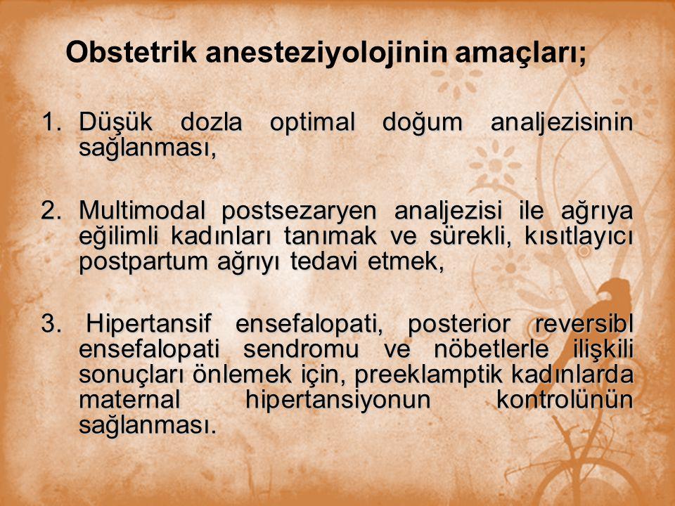 Obstetrik anesteziyolojinin amaçları; 1.Düşük dozla optimal doğum analjezisinin sağlanması, 2.Multimodal postsezaryen analjezisi ile ağrıya eğilimli k