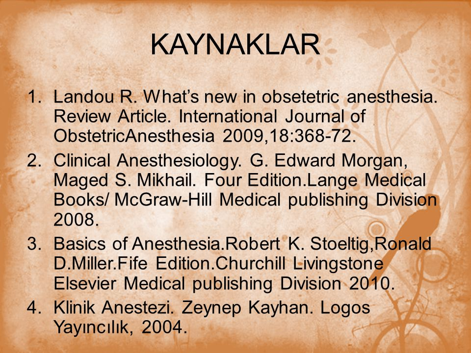 KAYNAKLAR 1.Landou R.What's new in obsetetric anesthesia.