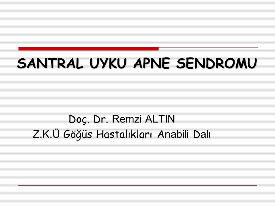 SANTRAL UYKU APNE SENDROMU Doç. Dr. Remzi ALTIN Z.K.Ü Göğüs Hastalıkları A nabili D alı