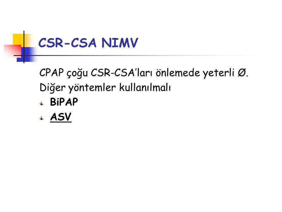 CSR-CSA NIMV CPAP çoğu CSR-CSA'ları önlemede yeterli Ø. Diğer yöntemler kullanılmalı BiPAP ASV