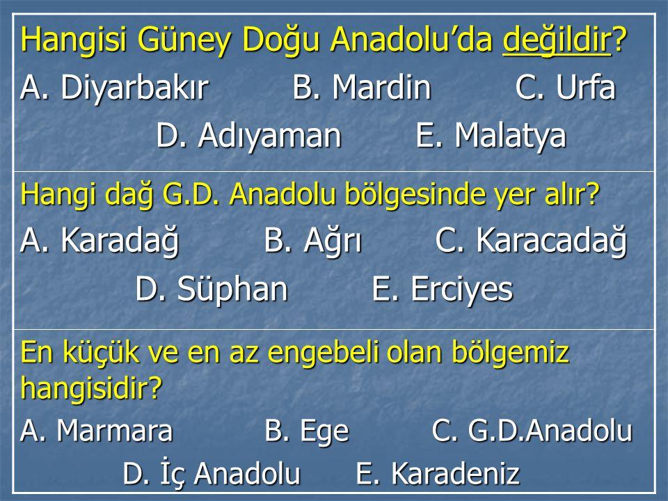 Hangisi Güney Doğu Anadolu'da değildir? A. Diyarbakır B. Mardin C. Urfa D. Adıyaman E. Malatya D. Adıyaman E. Malatya Hangi dağ G.D. Anadolu bölgesind