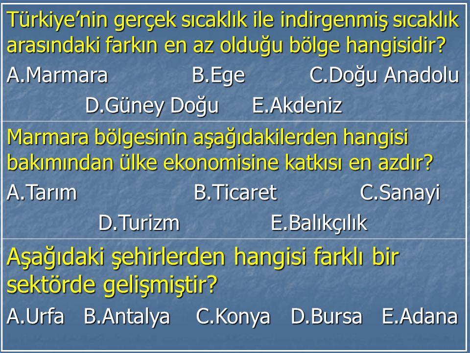 Türkiye'nin gerçek sıcaklık ile indirgenmiş sıcaklık arasındaki farkın en az olduğu bölge hangisidir? A.Marmara B.Ege C.Doğu Anadolu D.Güney Doğu E.Ak
