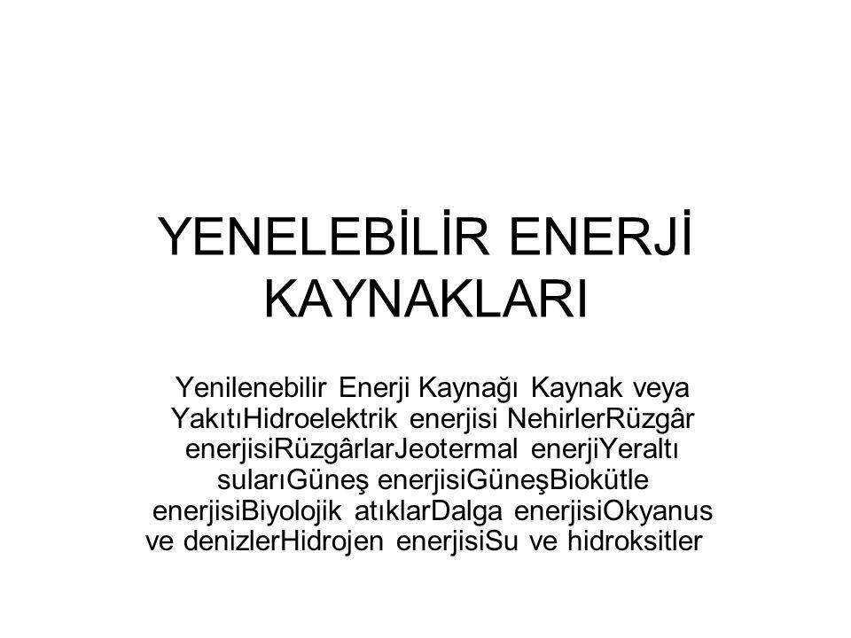 YENELEBİLİR ENERJİ KAYNAKLARI Yenilenebilir Enerji Kaynağı Kaynak veya YakıtıHidroelektrik enerjisi NehirlerRüzgâr enerjisiRüzgârlarJeotermal enerjiYe