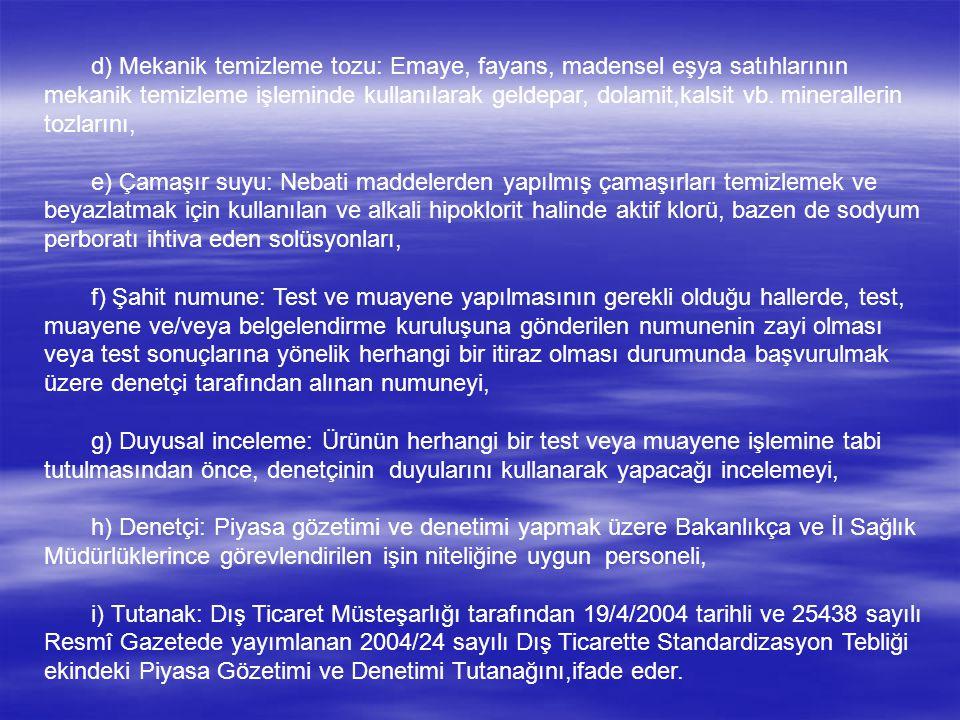 d) Mekanik temizleme tozu: Emaye, fayans, madensel eşya satıhlarının mekanik temizleme işleminde kullanılarak geldepar, dolamit,kalsit vb.