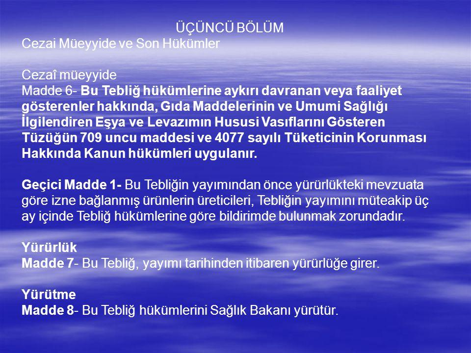 ÜÇÜNCÜ BÖLÜM Cezai Müeyyide ve Son Hükümler Cezaî müeyyide Madde 6- Bu Tebliğ hükümlerine aykırı davranan veya faaliyet gösterenler hakkında, Gıda Mad