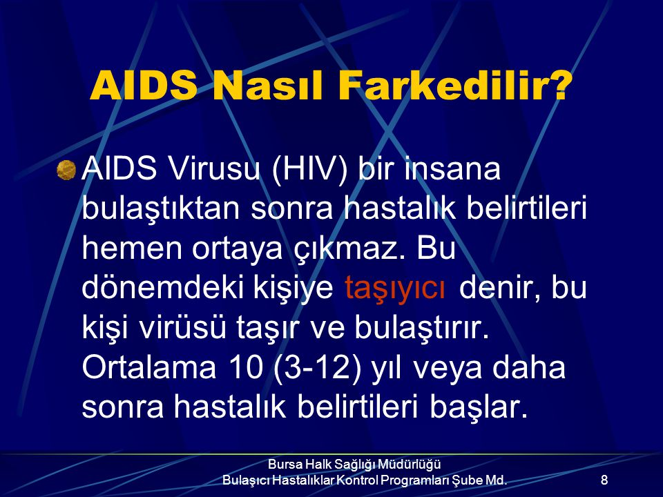 Bursa Halk Sağlığı Müdürlüğü Bulaşıcı Hastalıklar Kontrol Programları Şube Md.28 Cinsel ilişki ile HIV bulaşının önlenmesi güvenli cinsel davranışların benimsenmesi ile mümkündür.