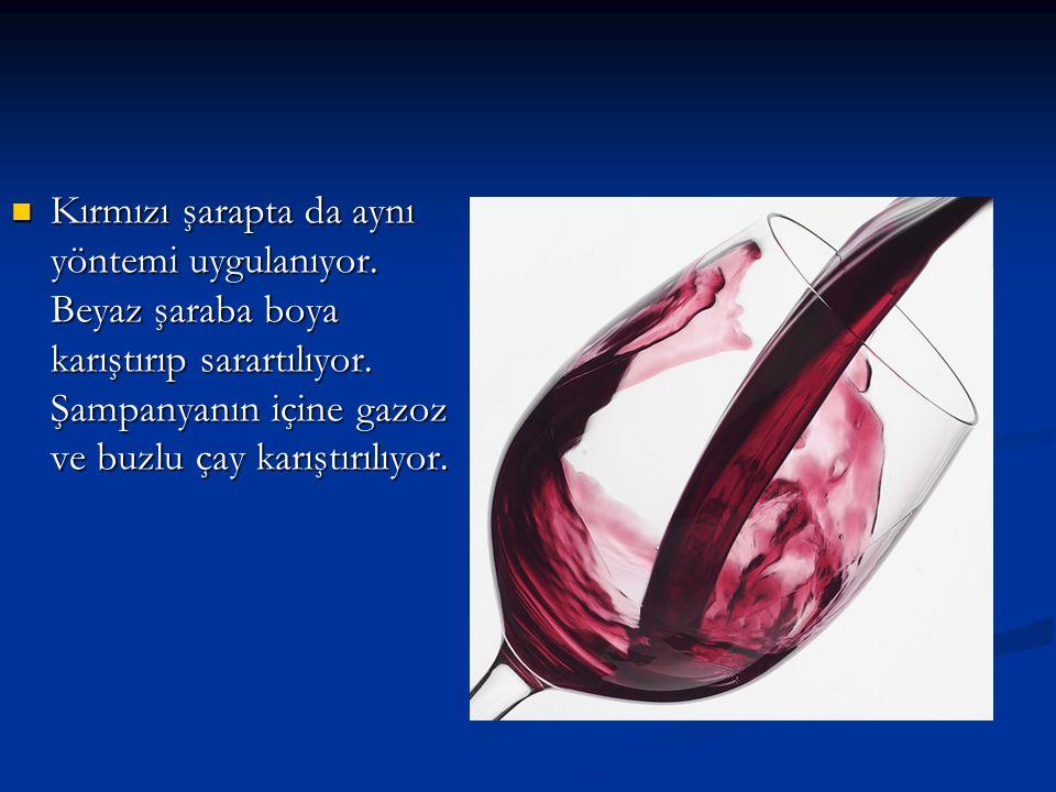 Kırmızı şarapta da aynı yöntemi uygulanıyor.Beyaz şaraba boya karıştırıp sarartılıyor.