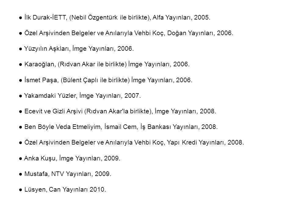 ● İlk Durak-İETT, (Nebil Özgentürk ile birlikte), Alfa Yayınları, 2005. ● Özel Arşivinden Belgeler ve Anılarıyla Vehbi Koç, Doğan Yayınları, 2006. ● Y