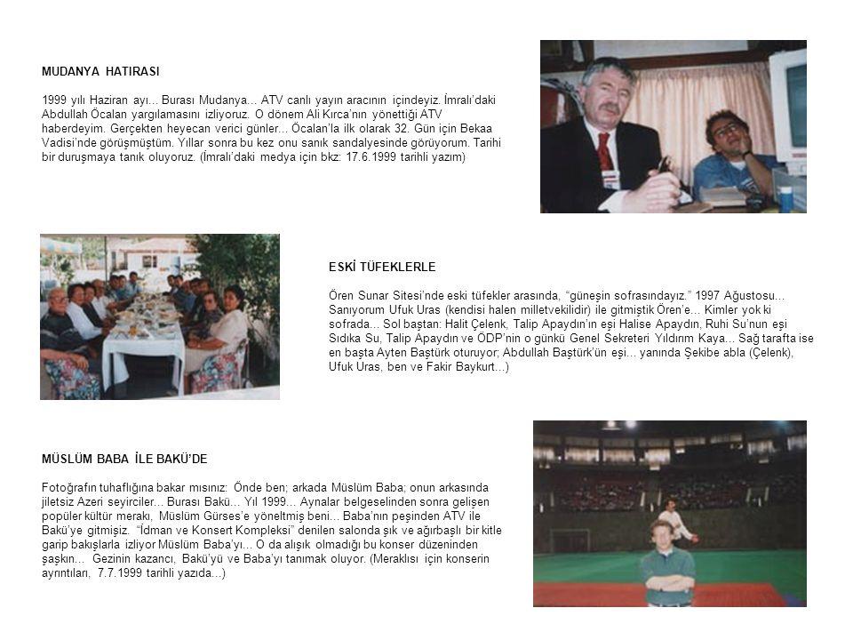 MUDANYA HATIRASI 1999 yılı Haziran ayı... Burası Mudanya... ATV canlı yayın aracının içindeyiz. İmralı'daki Abdullah Öcalan yargılamasını izliyoruz. O