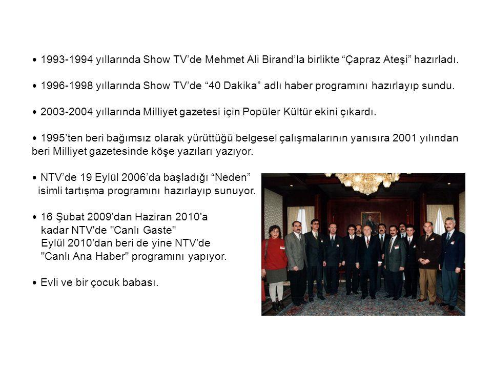 """1993-1994 yıllarında Show TV'de Mehmet Ali Birand'la birlikte """"Çapraz Ateşi"""" hazırladı. 1996-1998 yıllarında Show TV'de """"40 Dakika"""" adlı haber program"""