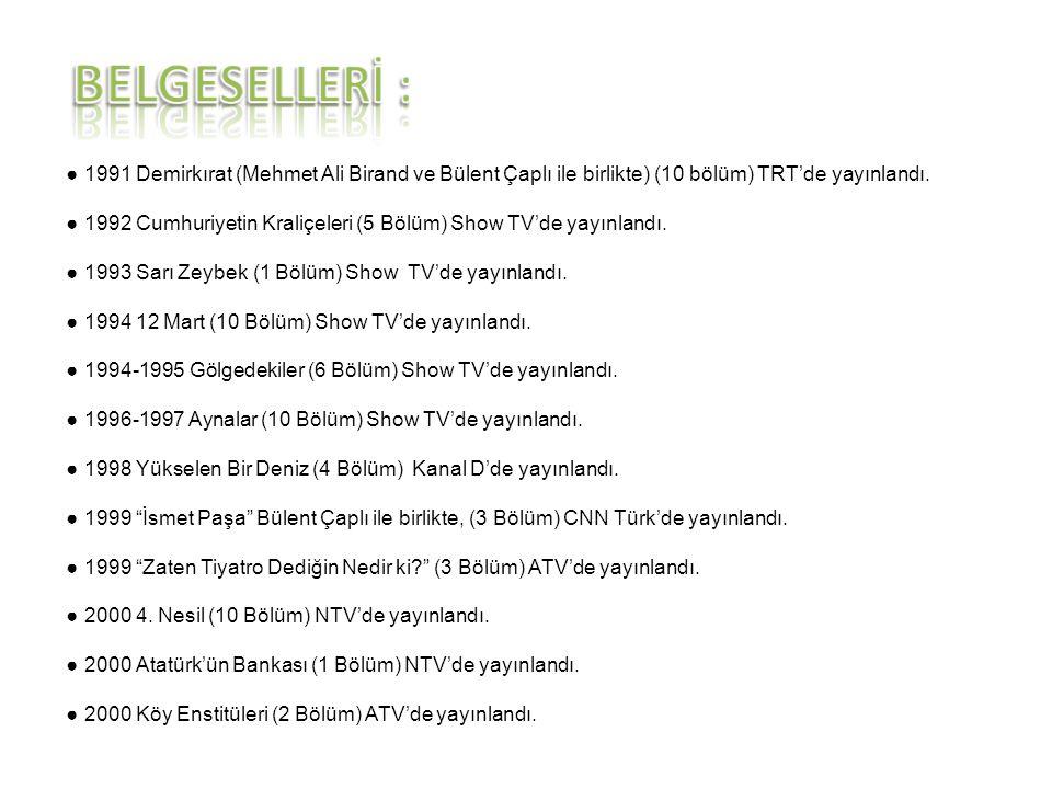● 1991 Demirkırat (Mehmet Ali Birand ve Bülent Çaplı ile birlikte) (10 bölüm) TRT'de yayınlandı. ● 1992 Cumhuriyetin Kraliçeleri (5 Bölüm) Show TV'de