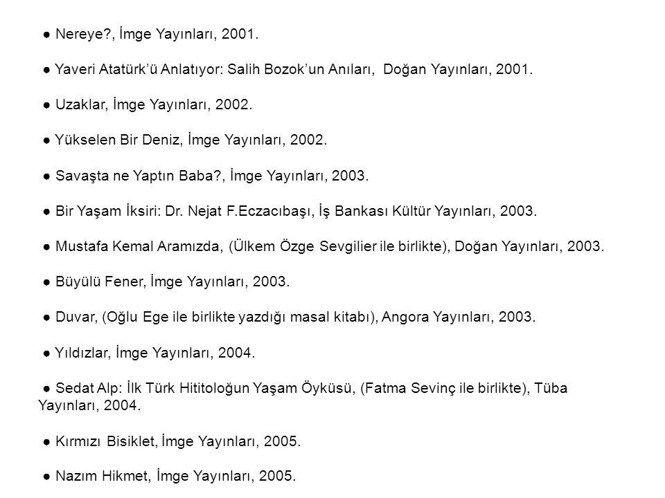 ● Nereye?, İmge Yayınları, 2001. ● Yaveri Atatürk'ü Anlatıyor: Salih Bozok'un Anıları, Doğan Yayınları, 2001. ● Uzaklar, İmge Yayınları, 2002. ● Yükse