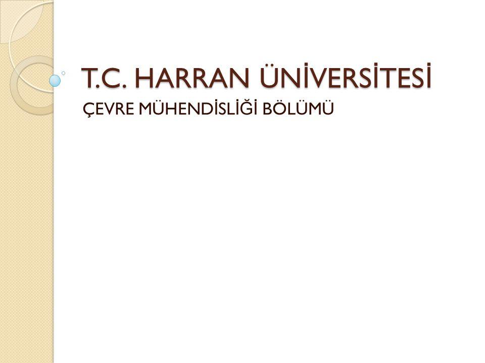 T.C. HARRAN ÜN İ VERS İ TES İ ÇEVRE MÜHEND İ SL İĞİ BÖLÜMÜ