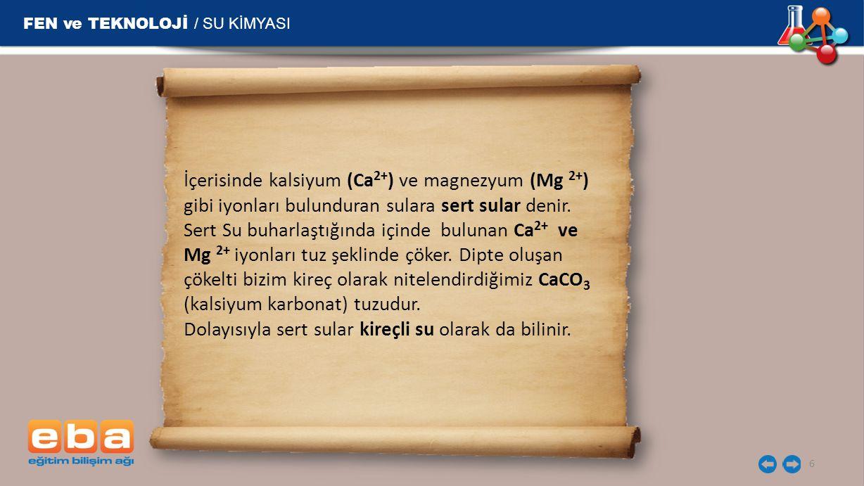 FEN ve TEKNOLOJİ / SU KİMYASI 7 Sert Suların Özellikleri 1.