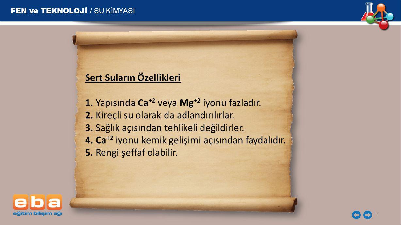 FEN ve TEKNOLOJİ / SU KİMYASI 8 SERT SULARIN HAYATIMIZA ETKİLERİ Sert sularda sabun köpürmez.
