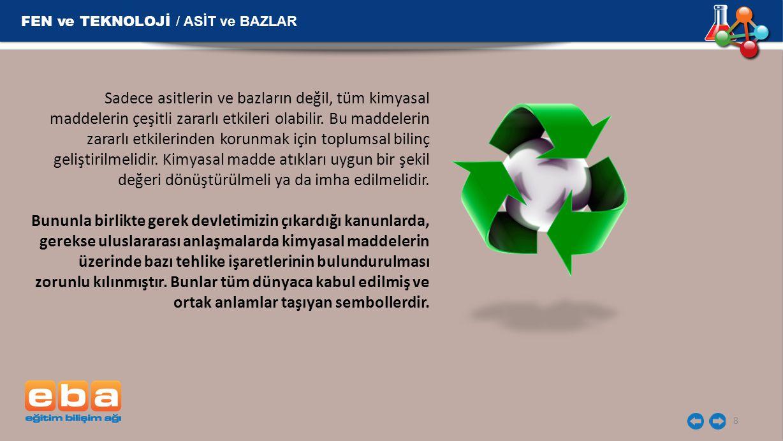 FEN ve TEKNOLOJİ / ASİT ve BAZLAR 8 Sadece asitlerin ve bazların değil, tüm kimyasal maddelerin çeşitli zararlı etkileri olabilir. Bu maddelerin zarar