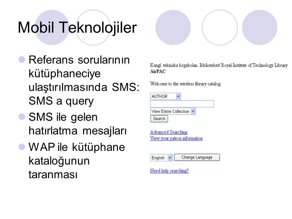 Mobil Teknolojiler Referans sorularının kütüphaneciye ulaştırılmasında SMS: SMS a query SMS ile gelen hatırlatma mesajları WAP ile kütüphane kataloğunun taranması