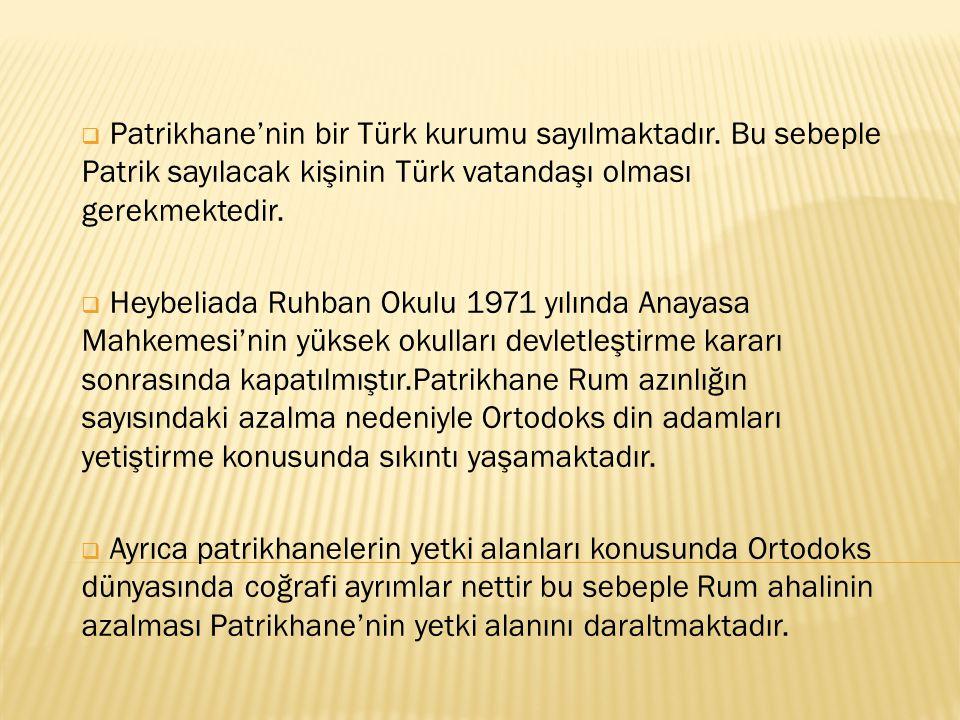  Patrikhane'nin bir Türk kurumu sayılmaktadır. Bu sebeple Patrik sayılacak kişinin Türk vatandaşı olması gerekmektedir.  Heybeliada Ruhban Okulu 197