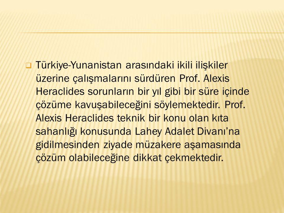 Türkiye-Yunanistan arasındaki ikili ilişkiler üzerine çalışmalarını sürdüren Prof. Alexis Heraclides sorunların bir yıl gibi bir süre içinde çözüme