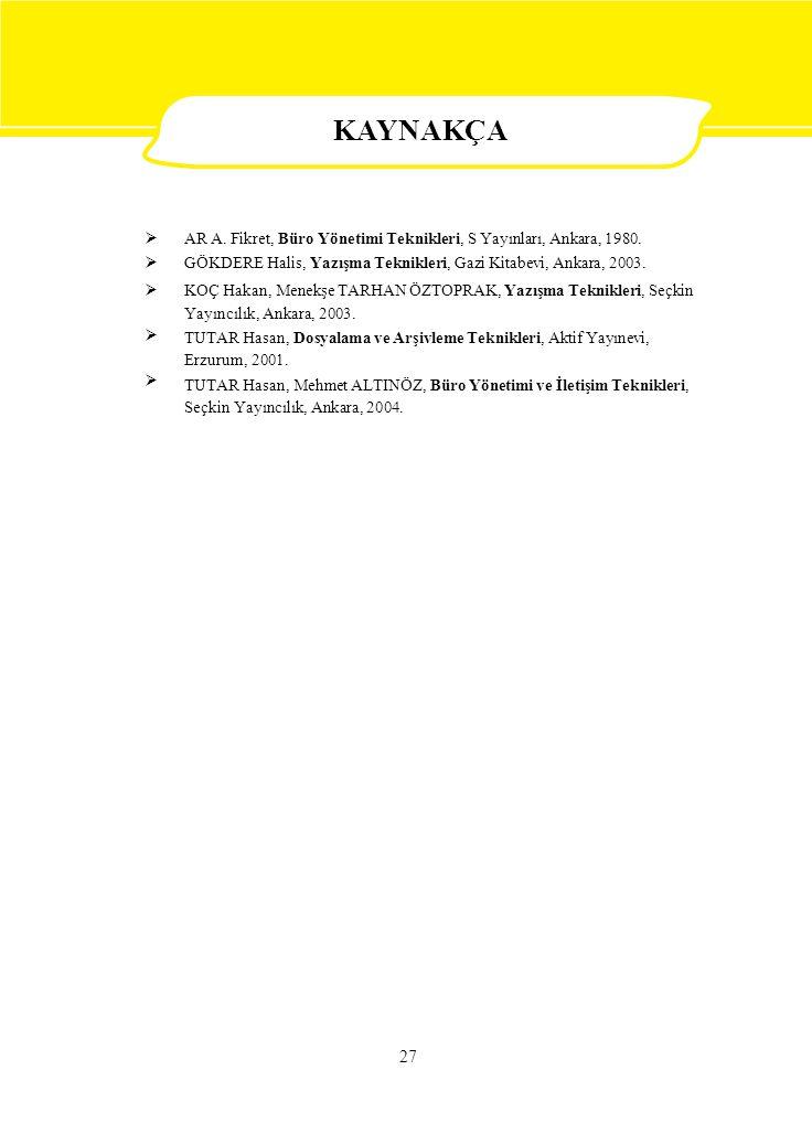  AR A. Fikret, Büro Yönetimi Teknikleri, S Yayınları, Ankara, 1980. GÖKDERE Halis, Yazışma Teknikleri, Gazi Kitabevi, Ankara, 2003. KOÇ Haka