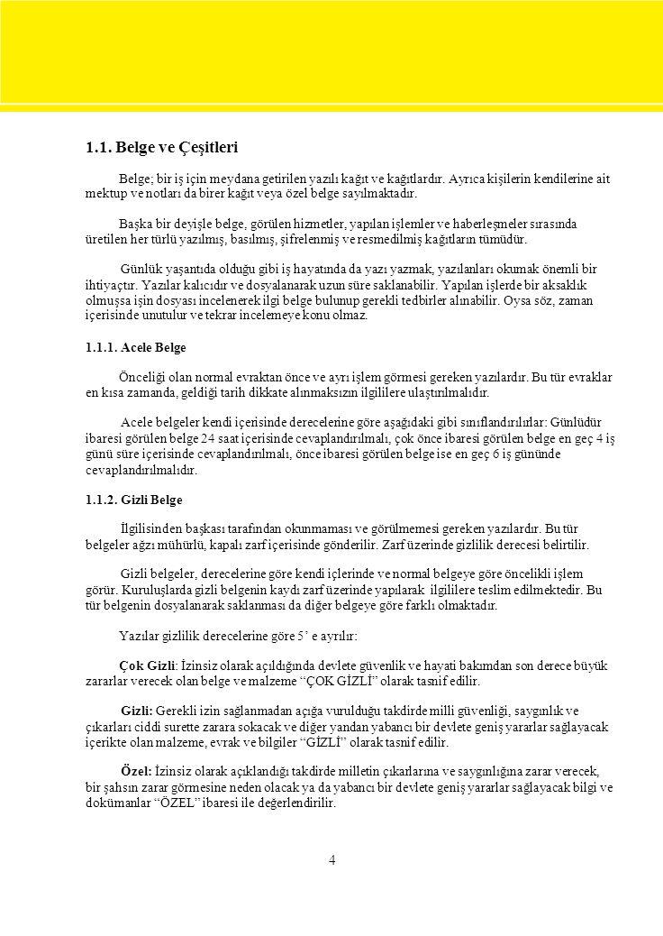4 1.1. Belge ve Çeşitleri Belge; bir iş için meydana getirilen yazılı kağıt ve kağıtlardır. Ayrıca kişilerin kendilerine ait mektup ve notları da bire