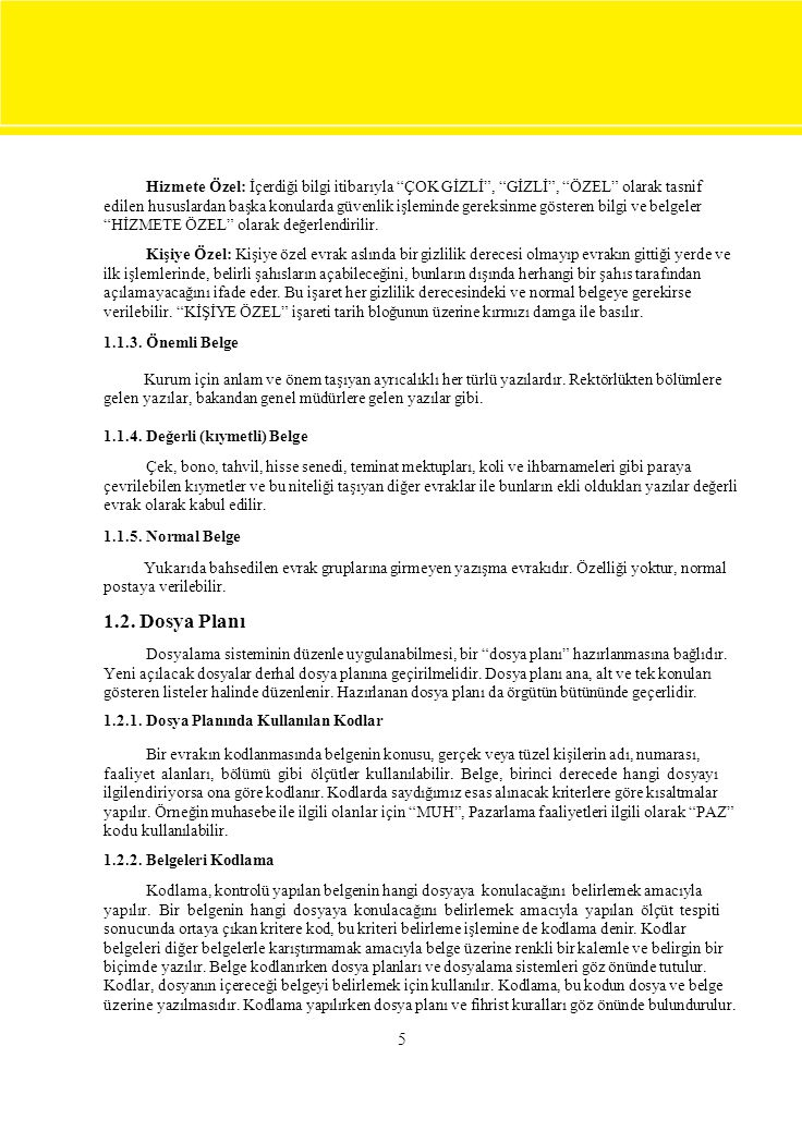 """5 Hizmete Özel: İçerdiği bilgi itibarıyla """"ÇOK GİZLİ"""", """"GİZLİ"""", """"ÖZEL"""" olarak tasnif edilen hususlardan başka konularda güvenlik işleminde gereksinme"""