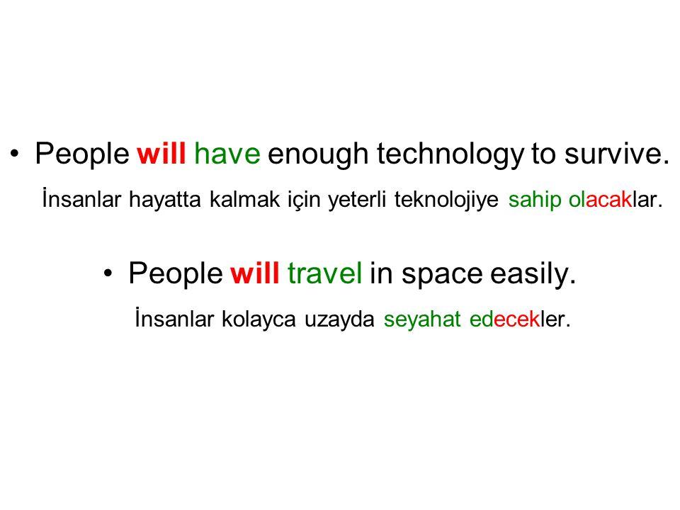 People will have enough technology to survive. İnsanlar hayatta kalmak için yeterli teknolojiye sahip olacaklar. People will travel in space easily. İ
