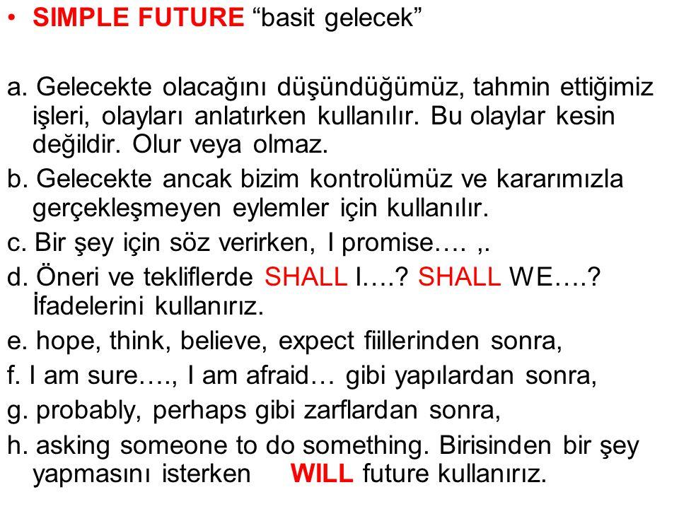 """SIMPLE FUTURE """"basit gelecek"""" a. Gelecekte olacağını düşündüğümüz, tahmin ettiğimiz işleri, olayları anlatırken kullanılır. Bu olaylar kesin değildir."""