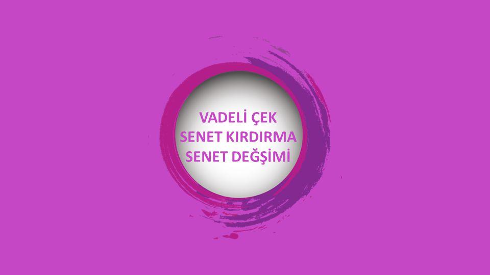 VADELİ ÇEK SENET KIRDIRMA SENET DEĞŞİMİ